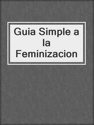 cover image of Guia Simple a la Feminizacion