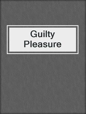 cover image of Guilty Pleasure