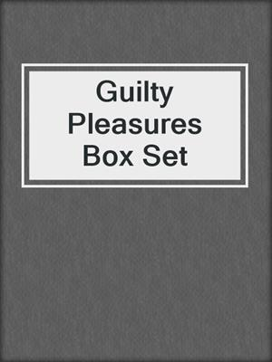 cover image of Guilty Pleasures Box Set