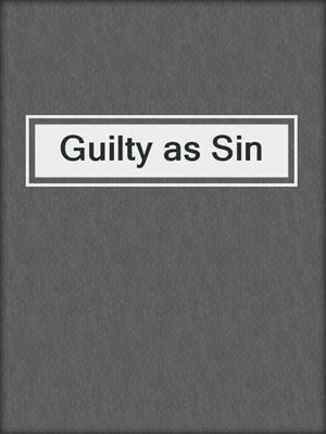 cover image of Guilty as Sin