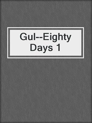 cover image of Gul--Eighty Days 1