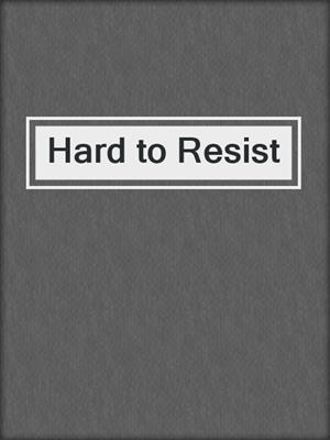 cover image of Hard to Resist