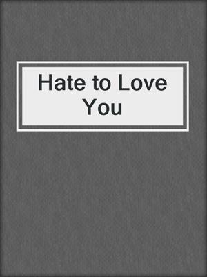 cover image of Hate to Love You