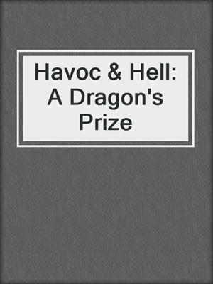 cover image of Havoc & Hell: A Dragon's Prize