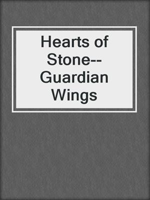 cover image of Hearts of Stone--Guardian Wings