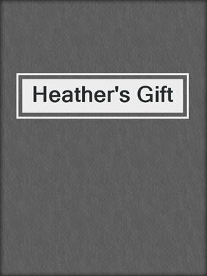 cover image of Heather's Gift