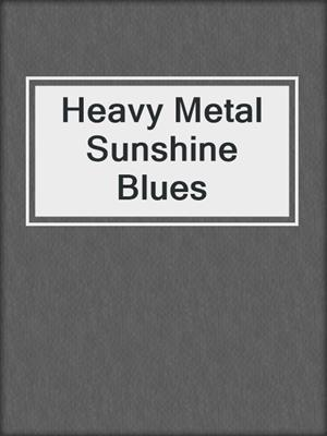cover image of Heavy Metal Sunshine Blues