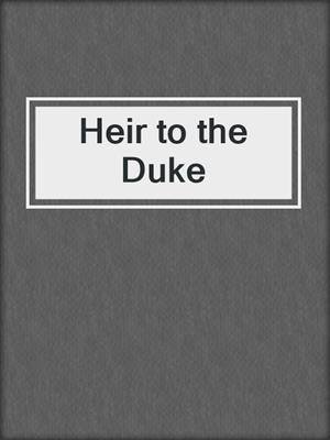 cover image of Heir to the Duke