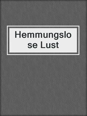 cover image of Hemmungslose Lust