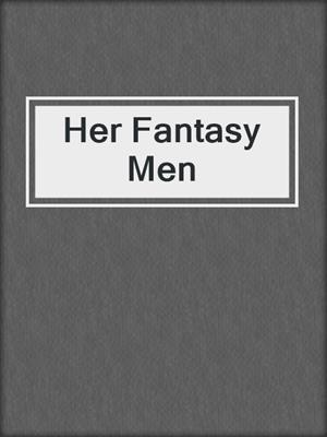 cover image of Her Fantasy Men