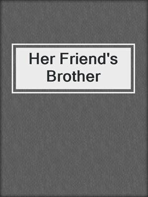 cover image of Her Friend's Brother