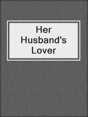 cover image of Her Husband's Lover
