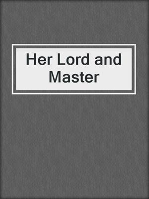 cover image of Her Lord and Master