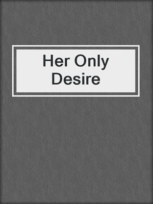 cover image of Her Only Desire