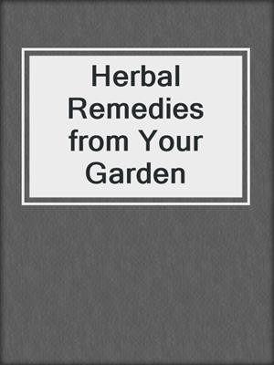 cover image of Herbal Remedies from Your Garden