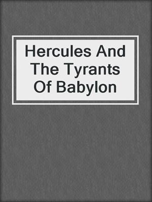 cover image of Hercules And The Tyrants Of Babylon