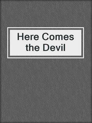 cover image of Here Comes the Devil