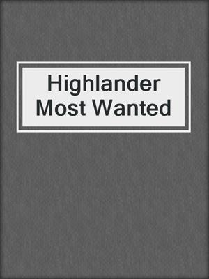 cover image of Highlander Most Wanted