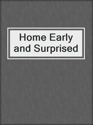 cover image of Home Early and Surprised