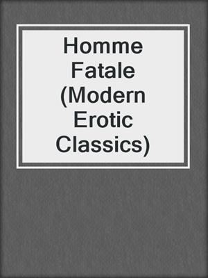 cover image of Homme Fatale (Modern Erotic Classics)