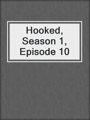 cover image of Hooked, Season 1, Episode 10