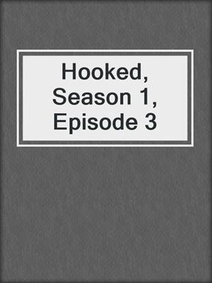 cover image of Hooked, Season 1, Episode 3