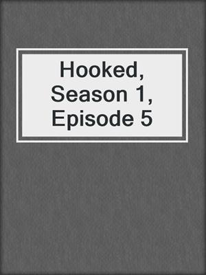 cover image of Hooked, Season 1, Episode 5
