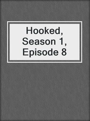 cover image of Hooked, Season 1, Episode 8