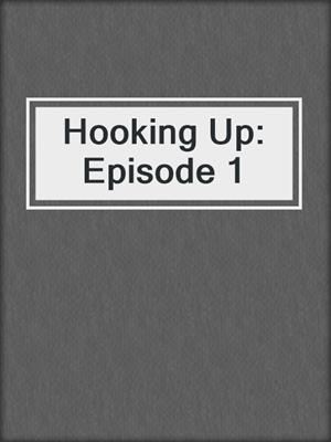cover image of Hooking Up: Episode 1