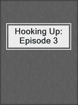 cover image of Hooking Up: Episode 3