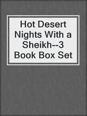 Hot Desert Nights With a Sheikh--3 Book Box Set