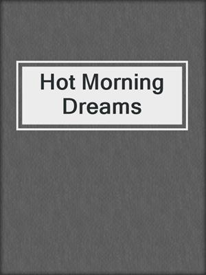 cover image of Hot Morning Dreams
