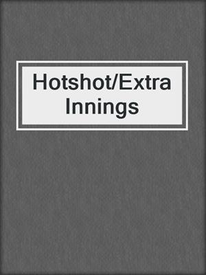 cover image of Hotshot/Extra Innings