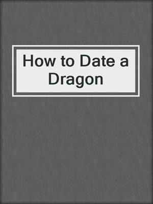 cover image of How to Date a Dragon