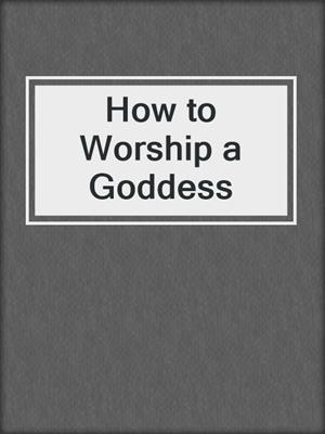 cover image of How to Worship a Goddess