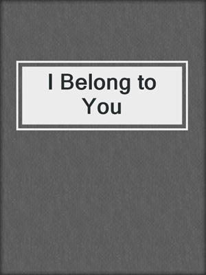 cover image of I Belong to You