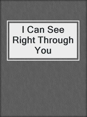 cover image of I Can See Right Through You