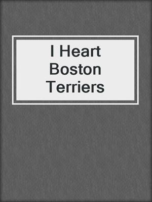 cover image of I Heart Boston Terriers