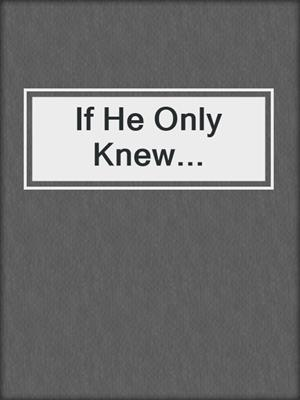 cover image of If He Only Knew...