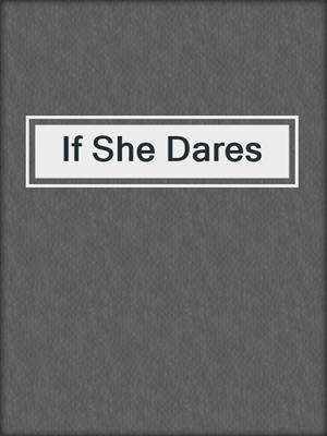 cover image of If She Dares