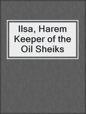 cover image of Ilsa, Harem Keeper of the Oil Sheiks