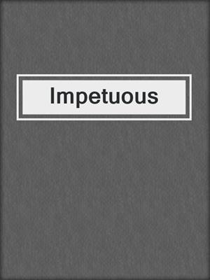 cover image of Impetuous