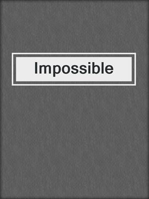 cover image of Impossible