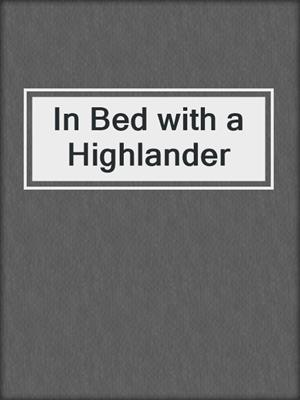cover image of In Bed with a Highlander