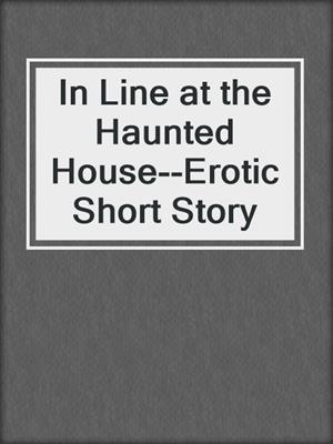 cover image of In Line at the Haunted House--Erotic Short Story