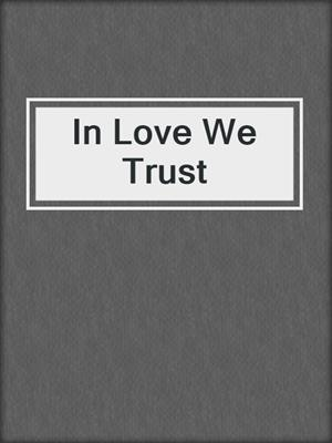 cover image of In Love We Trust