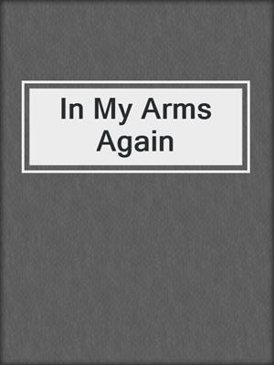 cover image of In My Arms Again