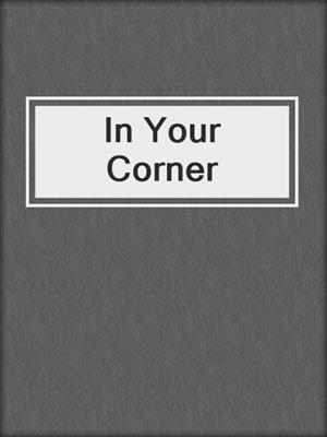 cover image of In Your Corner