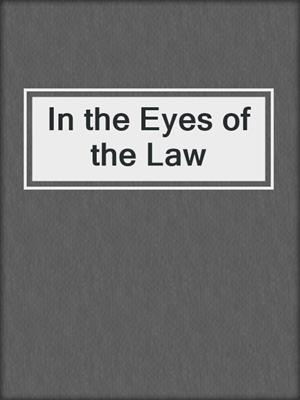 cover image of In the Eyes of the Law