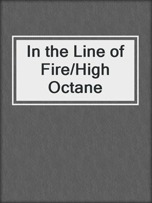 cover image of In the Line of Fire/High Octane